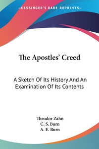 The Apostles' Creed: A Sketch Of Its History And An Examination Of Its Contents, Theodor Zahn обложка-превью