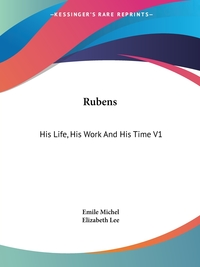 Rubens: His Life, His Work And His Time V1, Emile Michel обложка-превью
