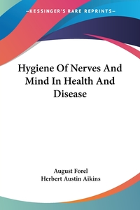 Hygiene Of Nerves And Mind In Health And Disease, August Forel обложка-превью