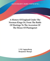 A History Of England Under The Norman Kings Or, From The Battle Of Hastings To The Accession Of The House Of Plantagenet, J. M. Lappenberg обложка-превью