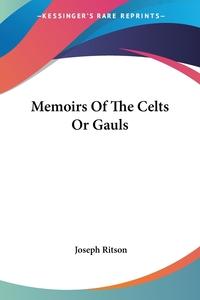 Memoirs Of The Celts Or Gauls, Joseph Ritson обложка-превью