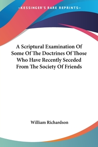 A Scriptural Examination Of Some Of The Doctrines Of Those Who Have Recently Seceded From The Society Of Friends, William Richardson обложка-превью