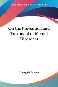 On the Prevention and Treatment of Mental Disorders, George Robinson обложка-превью