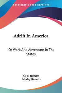 Adrift In America: Or Work And Adventure In The States, Cecil Roberts, Morley Roberts обложка-превью