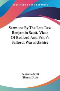 Sermons By The Late Rev. Benjamin Scott, Vicar Of Bedford And Prior's Salford, Warwickshire, Benjamin Scott, Thomas Scott обложка-превью