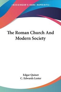 The Roman Church And Modern Society, Edgar Quinet, C. Edwards Lester обложка-превью