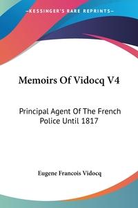 Memoirs Of Vidocq V4: Principal Agent Of The French Police Until 1817, Eugene Francois Vidocq обложка-превью