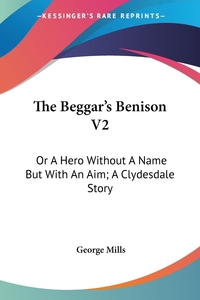 The Beggar's Benison V2: Or A Hero Without A Name But With An Aim; A Clydesdale Story, George Mills обложка-превью