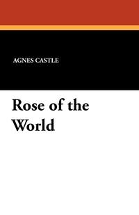 Rose of the World, Agnes Egerton Castle, Egerton Castle обложка-превью