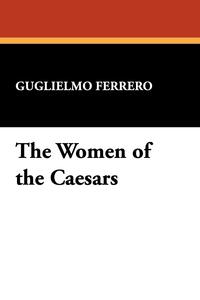 The Women of the Caesars, Guglielmo Ferrero обложка-превью