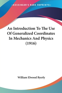An Introduction To The Use Of Generalized Coordinates In Mechanics And Physics (1916), William Elwood Byerly обложка-превью