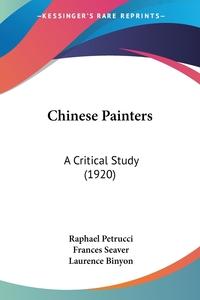 Chinese Painters: A Critical Study (1920), RAPHAEL PETRUCCI, Laurence Binyon обложка-превью