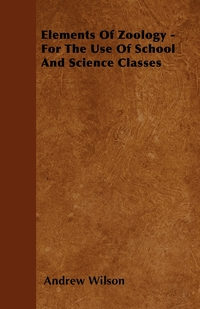 Elements Of Zoology - For The Use Of School And Science Classes, Andrew Wilson обложка-превью