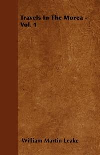 Travels In The Morea - Vol. 1, William Martin Leake обложка-превью