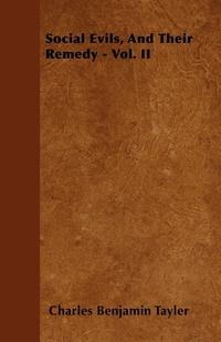Social Evils, And Their Remedy - Vol. II, Charles Benjamin Tayler обложка-превью