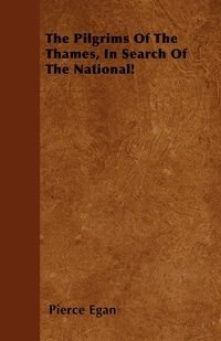 The Pilgrims Of The Thames, In Search Of The National!, Pierce Egan обложка-превью