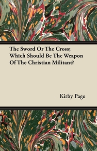 The Sword Or The Cross; Which Should Be The Weapon Of The Christian Militant?, Kirby Page обложка-превью