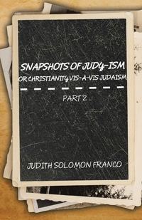 Книга под заказ: «Snapshots of Judy-ism or Christianity vis-à-vis Judaism»