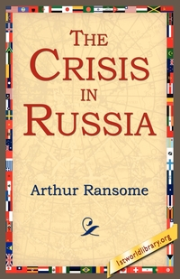 The Crisis in Russia, Arthur Ransome, Library 1stworld Library, 1stworld Library обложка-превью