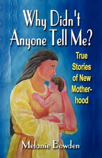 Книга под заказ: «WHY DIDN'T ANYONE TELL ME? True Stories of New Motherhood»