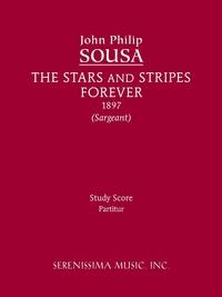 The Stars and Stripes Forever: Study Score, John Philip Sousa, Richard W. Sargeant обложка-превью