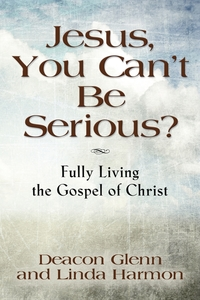 Книга под заказ: «JESUS, YOU CAN'T BE SERIOUS! Fully Living the Gospel of Christ»
