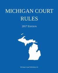 Книга под заказ: «Michigan Court Rules; 2017 Edition»