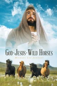 Книга под заказ: «GOD-JESUS-WILD HORSES»