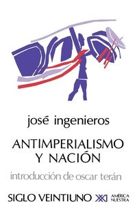 ANTIMPERIALISMO Y NACION, Jose Ingenieros, Oscar Teran обложка-превью