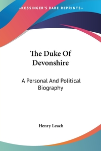 The Duke Of Devonshire: A Personal And Political Biography, Henry Leach обложка-превью