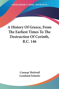 A History Of Greece, From The Earliest Times To The Destruction Of Corinth, B.C. 146, Connop Thirlwall, Leonhard Schmitz обложка-превью