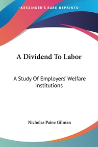 A Dividend To Labor: A Study Of Employers' Welfare Institutions, Nicholas Paine Gilman обложка-превью