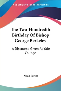 The Two-Hundredth Birthday Of Bishop George Berkeley: A Discourse Given At Yale College, Noah Porter обложка-превью