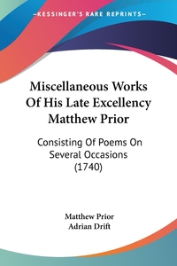 Miscellaneous Works Of His Late Excellency Matthew Prior: Consisting Of Poems On Several Occasions (1740), Matthew Prior, Adrian Drift обложка-превью