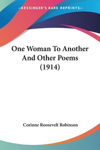 One Woman To Another And Other Poems (1914), Corinne Roosevelt Robinson обложка-превью