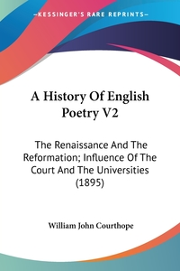 A History Of English Poetry V2: The Renaissance And The Reformation; Influence Of The Court And The Universities (1895), William John Courthope обложка-превью