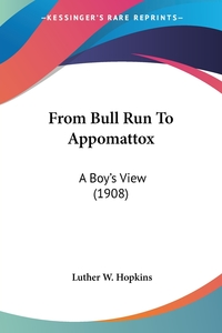 From Bull Run To Appomattox: A Boy's View (1908), Luther W. Hopkins обложка-превью