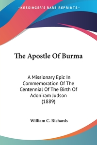 The Apostle Of Burma: A Missionary Epic In Commemoration Of The Centennial Of The Birth Of Adoniram Judson (1889), WILLIAM C. RICHARDS обложка-превью