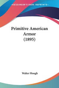 Primitive American Armor (1895), Walter Hough обложка-превью