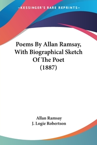 Poems By Allan Ramsay, With Biographical Sketch Of The Poet (1887), Allan Ramsay, J. Logie Robertson обложка-превью