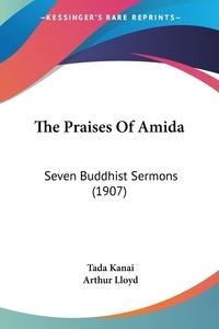 The Praises Of Amida: Seven Buddhist Sermons (1907), Tada Kanai обложка-превью