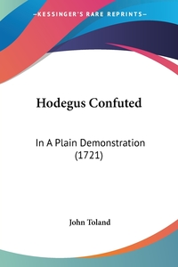 Hodegus Confuted: In A Plain Demonstration (1721), John Toland обложка-превью