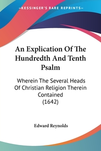 An Explication Of The Hundredth And Tenth Psalm: Wherein The Several Heads Of Christian Religion Therein Contained (1642), Edward Reynolds обложка-превью