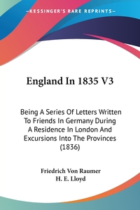 England In 1835 V3: Being A Series Of Letters Written To Friends In Germany During A Residence In London And Excursions Into The Provinces (1836), Friedrich von Raumer обложка-превью