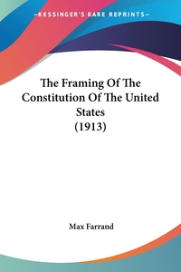The Framing Of The Constitution Of The United States (1913), Max Farrand обложка-превью