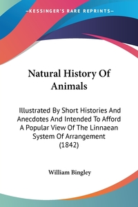 Natural History Of Animals: Illustrated By Short Histories And Anecdotes And Intended To Afford A Popular View Of The Linnaean System Of Arrangement (1842), William Bingley обложка-превью