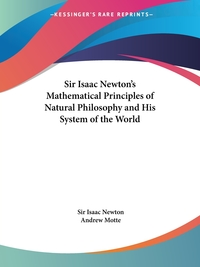 Sir Isaac Newton's Mathematical Principles of Natural Philosophy and His System of the World, Sir Isaac Newton обложка-превью