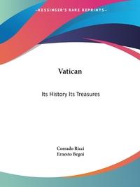 Vatican: Its History Its Treasures, Corrado Ricci, Ernesto Begni обложка-превью
