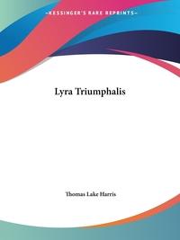 Lyra Triumphalis, Thomas Lake Harris обложка-превью