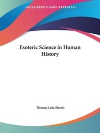 Esoteric Science in Human History, Thomas Lake Harris обложка-превью